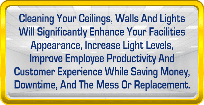 Cleaning Ceiling, Walls and Lights will significantly enhance your facility